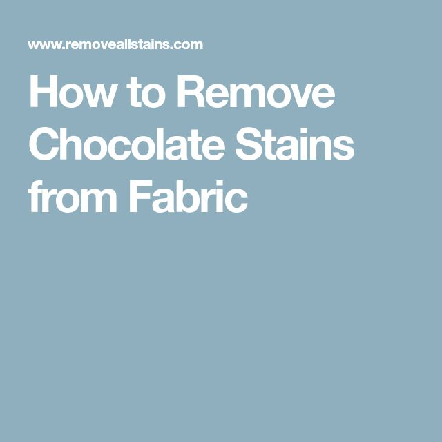 How to Remove Chocolate Stains from Fabric