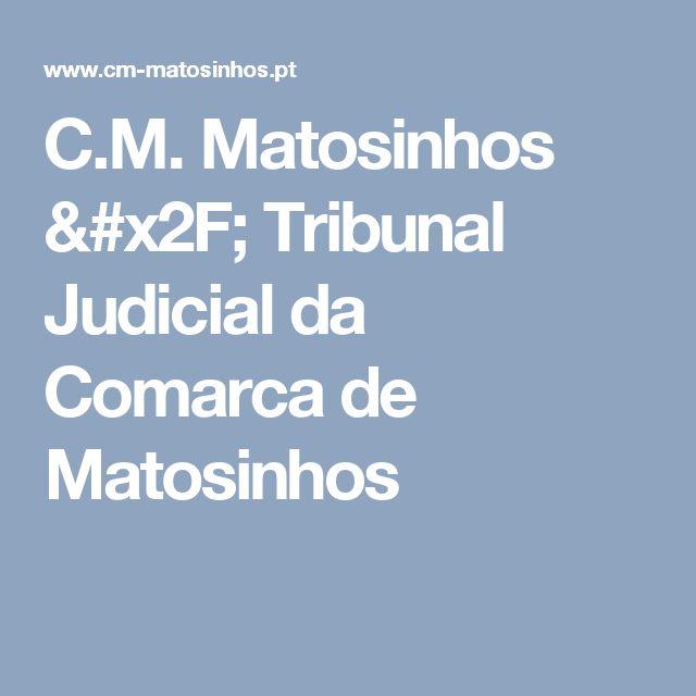 C.M. Matosinhos / Tribunal Judicial da Comarca de Matosinhos