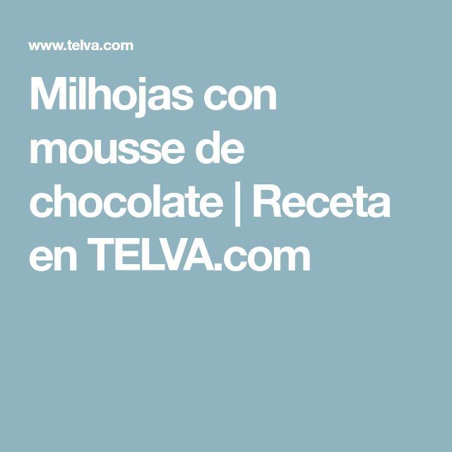 Milhojas con mousse de chocolate | Receta en TELVA.com