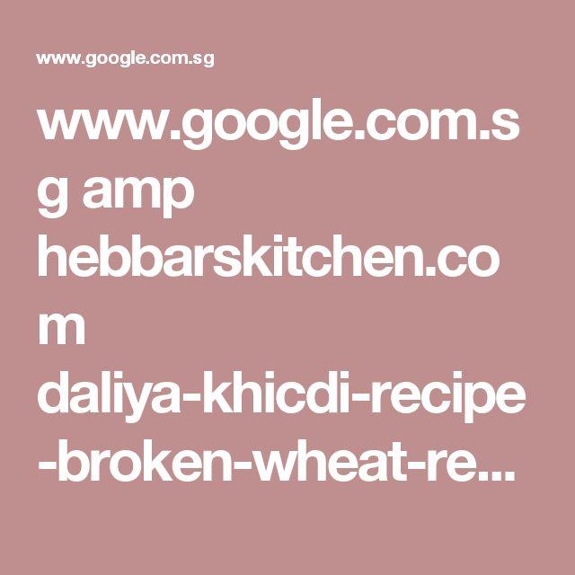www.google.com.sg amp hebbarskitchen.com daliya-khicdi-recipe-broken-wheat-recipe amp