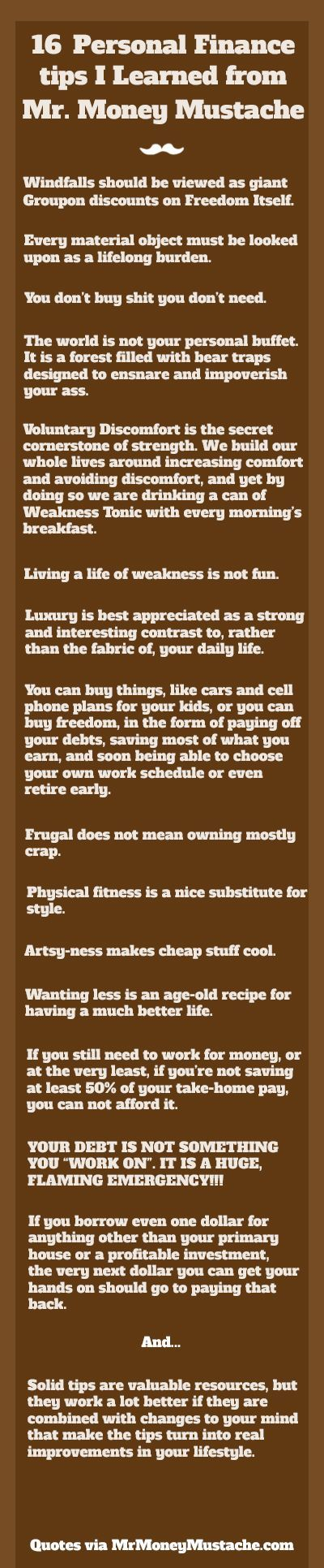 """Mr. Money Mustache saved me from a life of debt and """"stuff."""" Thank you, MMM, for helping me get my personal finances back on track. As a tribute I made this graphic of some of his best quotes. These are some powerful tips and not for the weak of will."""