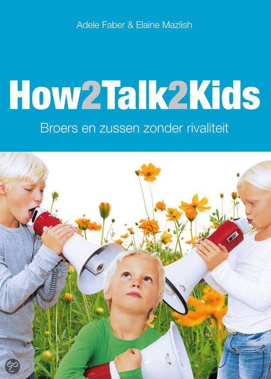 bol.com | How2talk2kids / Broers en zussen zonder rivaliteit, Elaine Mazlish & Adele Faber. Eenvoudig te lezen en heel praktisch.