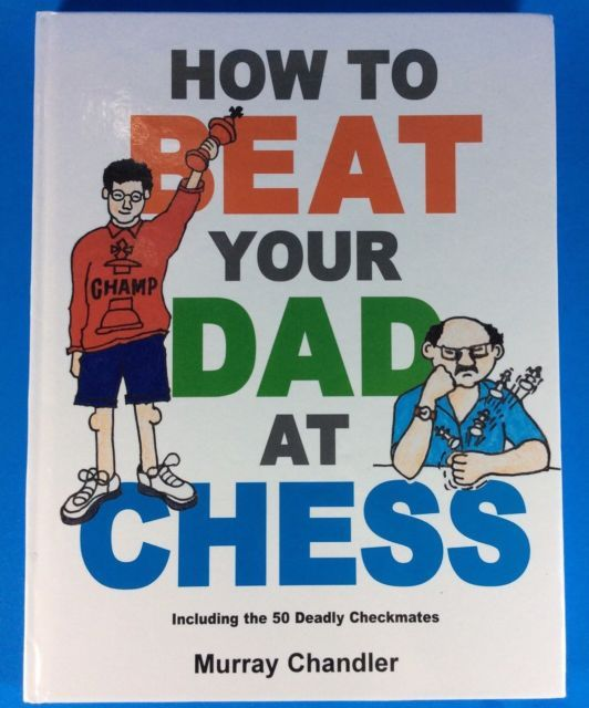 How to Beat Your Dad at Chess Book by Murray Chandler 50 Deadly Checkmates NEW | eBay