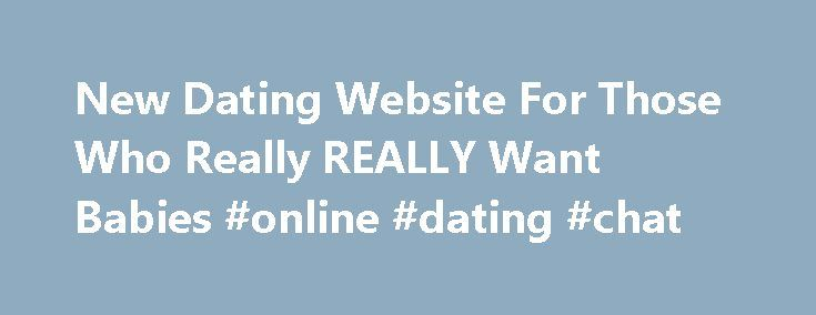 New Dating Website For Those Who Really REALLY Want Babies #online #dating #chat http://dating.remmont.com/new-dating-website-for-those-who-really-really-want-babies-online-dating-chat/  #baby dating site # New Dating Website For Those Who Really REALLY Want Babies Do you know that you really want babies? Like, soon? Then this new website. founded by a former actor, might be for you (well, if you … Continue reading →