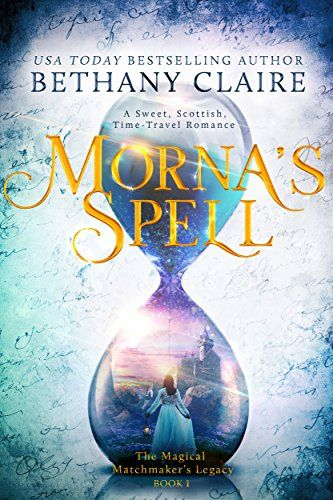 Morna's Spell (A Sweet, Scottish, Time-Travel Romance): Book 1 (The Magical Matchmaker's Legacy) by [Claire, Bethany]