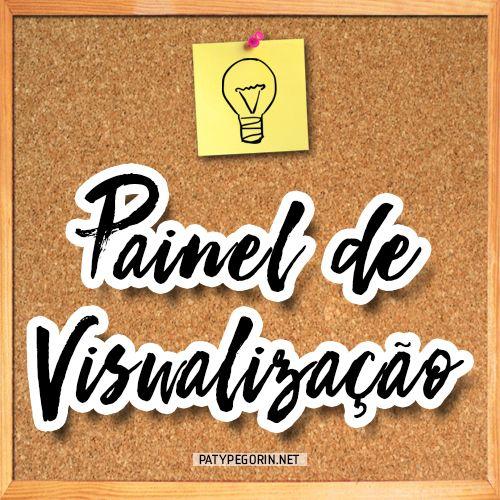 Painel de Visualização - Quadro de Visão - Vision Board / Foco Para Seus Sonhos, Ideias, Planos E Metas!  Descubra como criar o seu em http://patypegorin.net/painel-de-visualizacao/