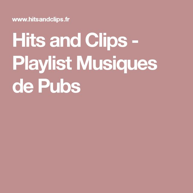 Hits and Clips - Playlist Musiques de Pubs