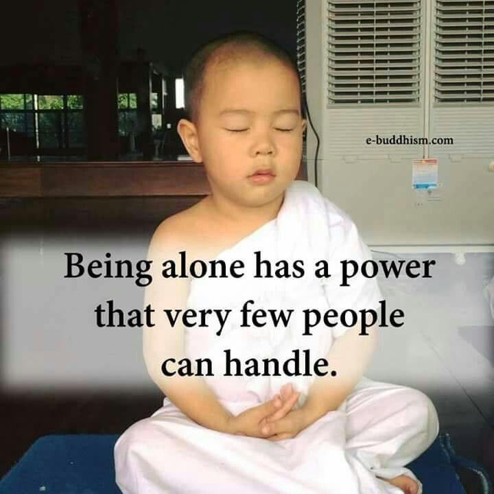Being alone has a power thar very few people can handle.