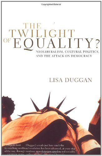The Twilight of Equality?: Neoliberalism, Cultural Politi...
