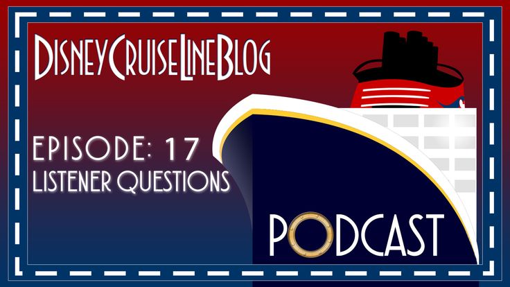 Disney Cruise Line Blog Podcast – Episode 17: Listener Questions
