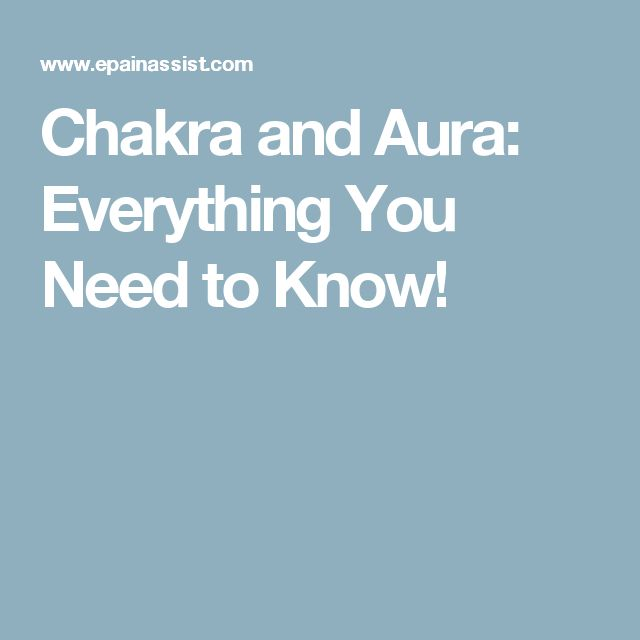 Chakra and Aura: Everything You Need to Know!