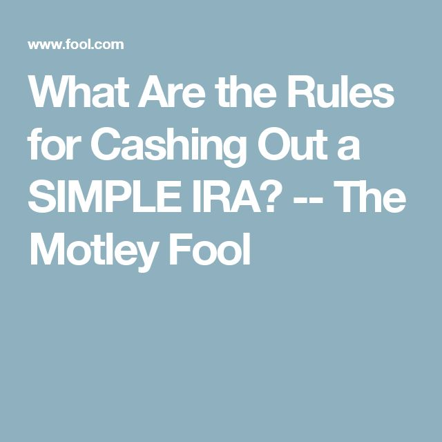 What Are the Rules for Cashing Out a SIMPLE IRA? -- The Motley Fool