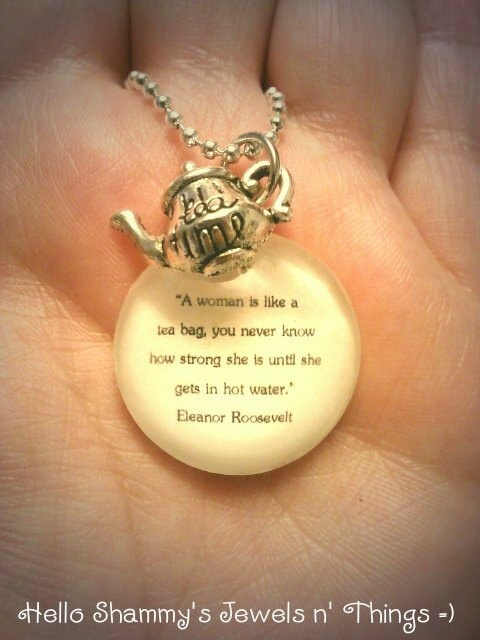 """Woman Like Tea Bag Quote: Eleanor Roosevelt Quote Necklace. """"A Woman Is Like A Tea"""