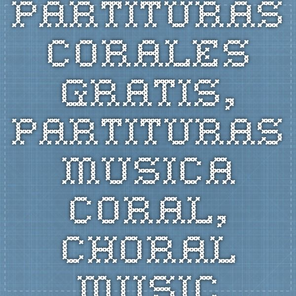 Partituras corales gratis, Partituras Musica Coral, Choral Music Scores, Chorgesangnoten, Chorus Cantat, partituras coro