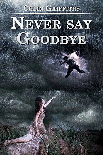 Never say goodbye by Colin Griffiths, http://www.amazon.co.uk/dp/B00UEJF8KO/ref=cm_sw_r_pi_dp_yBBCvb0P3T26F