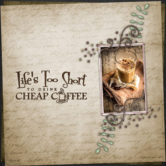 Life's Too Short to Drink Cheap Coffee My Digital Scrapping at Designer Digitals