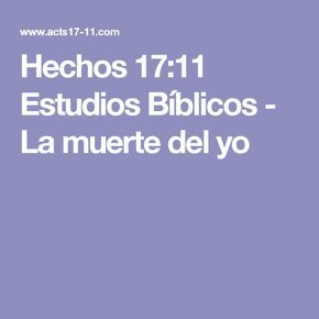 Hechos 17:11 Estudios Bíblicos - La muerte del yo