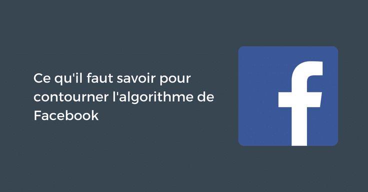 #CM ➡Ce qu'il faut savoir pour contourner l'algorithme de Facebook et performer sur ce réseau social