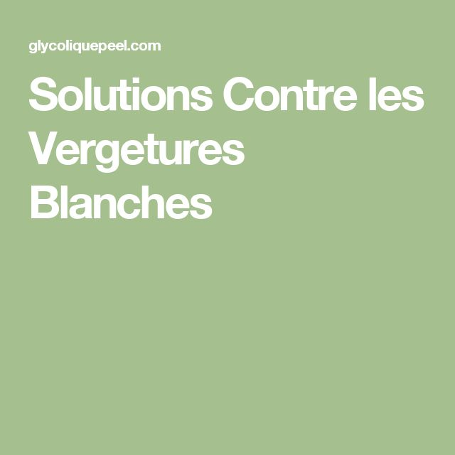 Solutions Contre les Vergetures Blanches