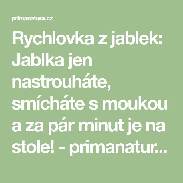 Rychlovka z jablek: Jablka jen nastrouháte, smícháte s moukou a za pár minut je na stole! - primanatura.cz