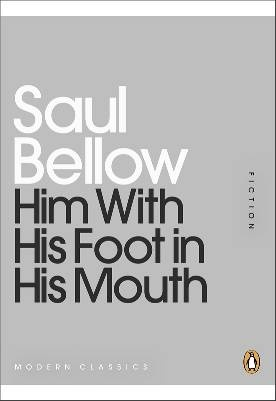 Saul Bellow - Him With His Foot in His Mouth