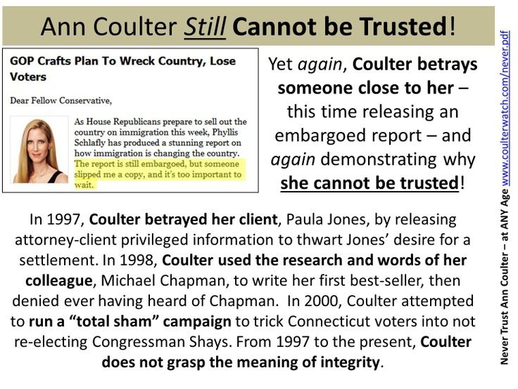 Ann Coulter has betrayed another friend. Coulter has a long history of treachery and deceit.   Details of Coulter's treachery are available in the free book, Vanity: Ann Coulter's Quest for Glory, at www.coulterwatch.com/vanity.pdf.  Additional reasons for never trusting Coulter are provided in the free book, Never Trust Ann Coulter – at ANY Age, at www.coulterwatch.com/never.pdf.