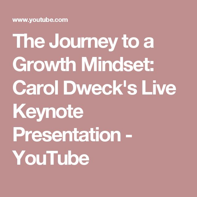 The Journey to a Growth Mindset: Carol Dweck's Live Keynote Presentation - YouTube