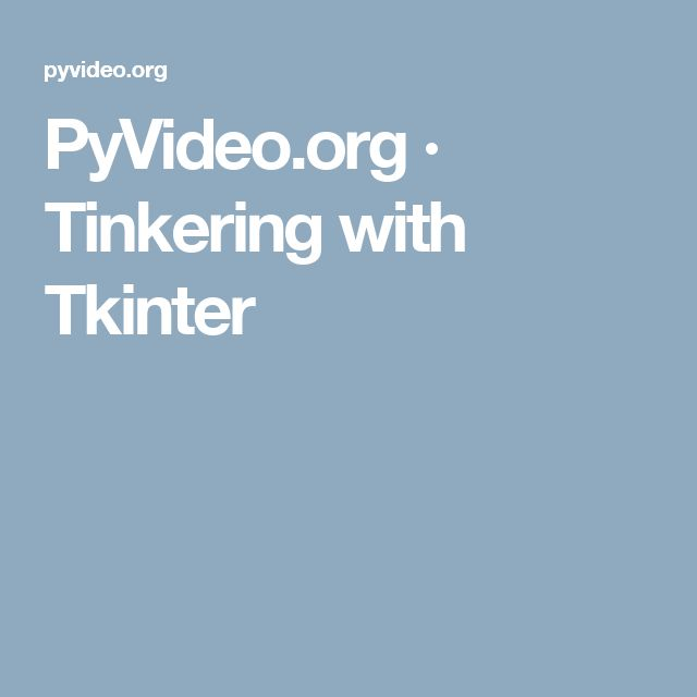 PyVideo.org · Tinkering with Tkinter