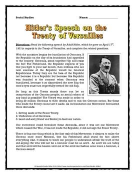 This 5 page World War Two (WWII) document contains the transcript of a speech by Hitler in regards to how he felt about the Treaty of Versailles and how it impacted Germany. The speech is brief but engaging and will give your students a great insight into how Hitler, and many Germans, felt about the Treaty of Versailles and the extent to which the Treaty of Versailles was a cause of World War Two (WWII).