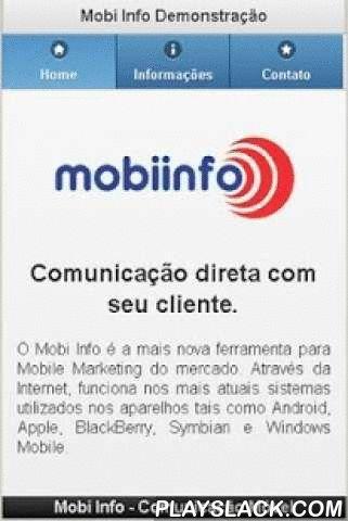 Mobi Info  Android App - playslack.com , Mobi Info é a mais nova ferramenta de Mobile Marketing do mercado desenvolvida especialmente para os dispositivos móveis. Este sistema torna a comunicação rápida e direta com os clientes usuários de smartphones e tablets.Através da nossa inovadora plataforma Mobi Info, sua empresa pode se comunicar enviando informações e imagens diretamente para os seus clientes e colaboradores, de maneira econômica e eficiente onde quer que eles estejam.