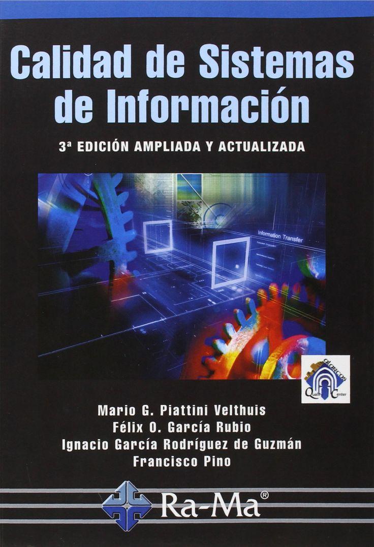 Calidad de sistemas de información / Mario G. Piattini Velthuis, Félix O. García Rubio, Ignacio García Rodríguez de Guzmán, Francisco J. Pino