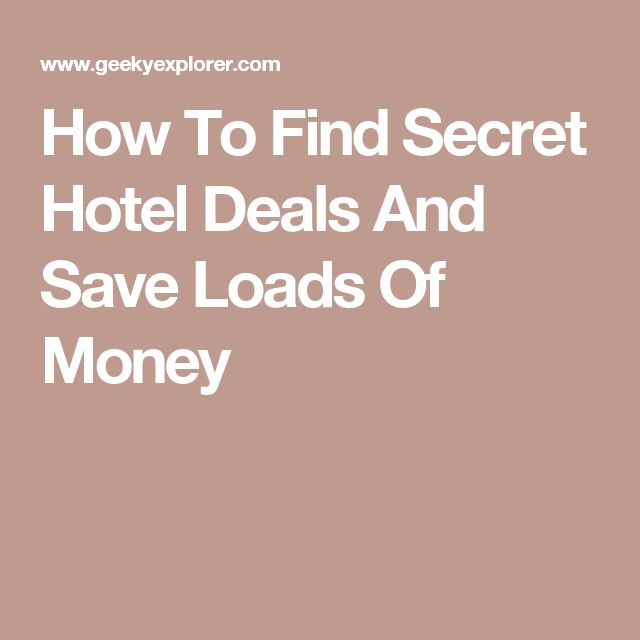 How To Find Secret Hotel Deals And Save Loads Of Money