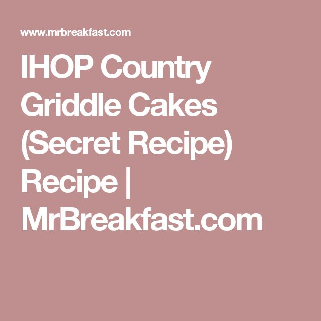 IHOP Country Griddle Cakes (Secret Recipe) Recipe | MrBreakfast.com