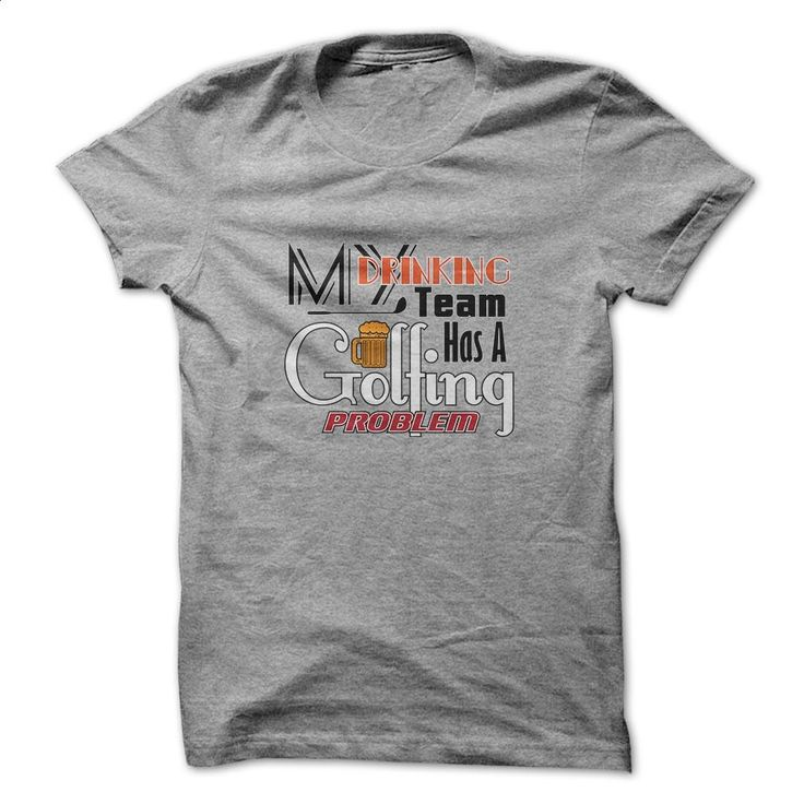 My Drinking Team Has A Golfing Problem Funny Golf Shirt T Shirt, Hoodie, Sweatshirts - tshirt design #teeshirt #T-Shirts