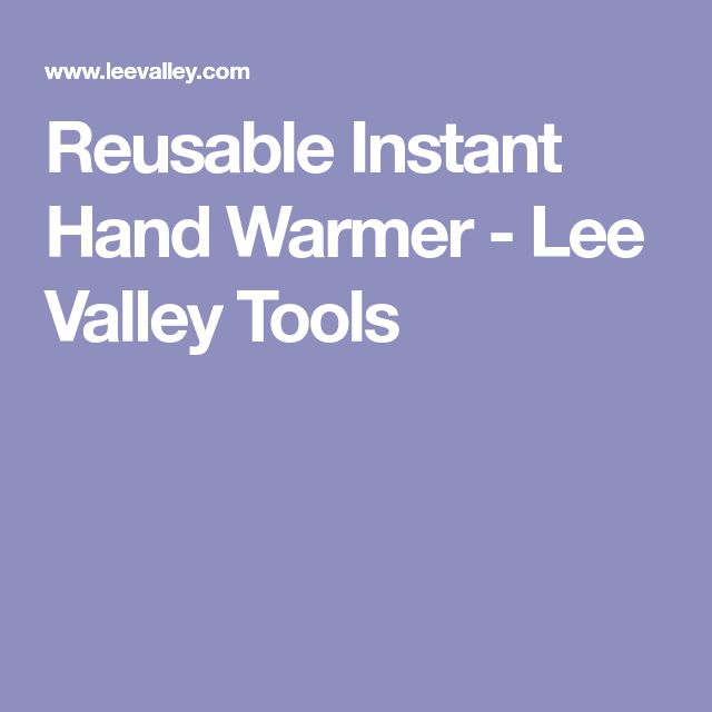 Reusable Instant Hand Warmer - Lee Valley Tools