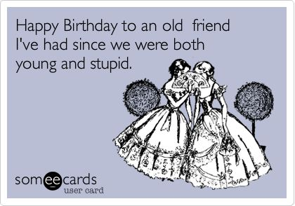 Cashier Invisible Shit Ecard | Funny Birthday Ecard: Happy Birthday to an old friend I've had since ...