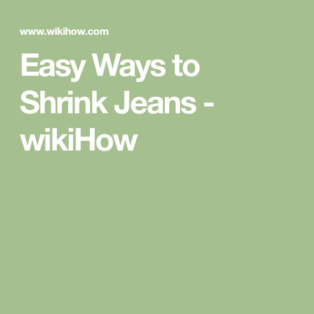 Easy Ways to Shrink Jeans - wikiHow