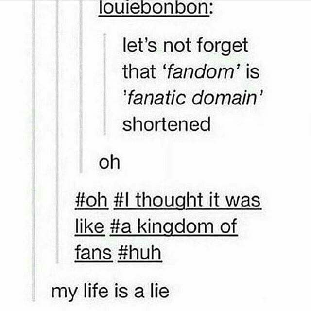 """So when we say """"I belong to the _____ fandom"""" we are actually saying: """"I belong to the obsessive place of _____."""" Sounds about right"""