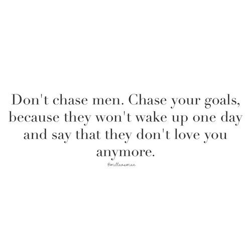 Truth! I will NEVER chase after a man like others.