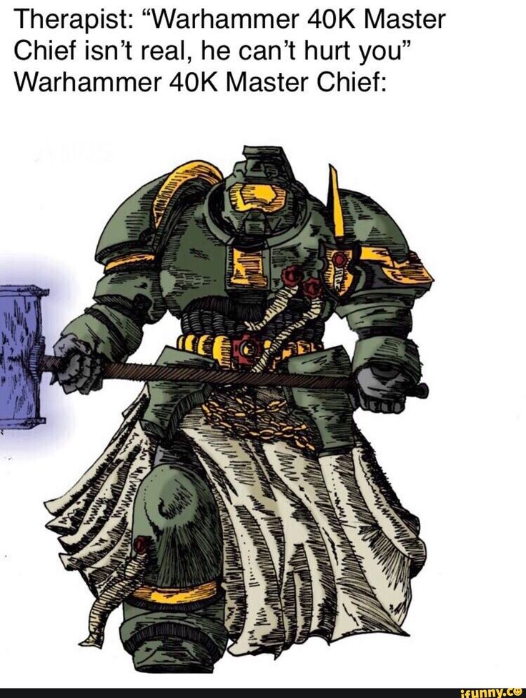 "Therapist ""Warhammer 40K Master Chief isn't real, he can"