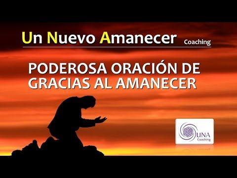 PODEROSA ORACIÓN DE GRACIAS AL AMANECER Oración 7 Un Nuevo Amanecer Coaching - YouTube