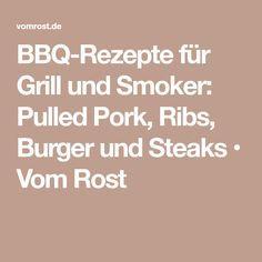 BBQ-Rezepte für Grill und Smoker: Pulled Pork, Ribs, Burger und Steaks • Vom Rost