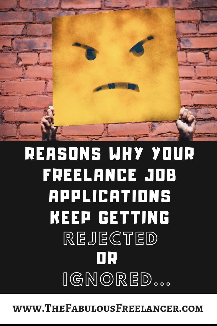 Reasons Why Your Freelance Job Applications Keep Getting Rejected Or Ignored Freelancing Jobs Job Application Freelancer Advice