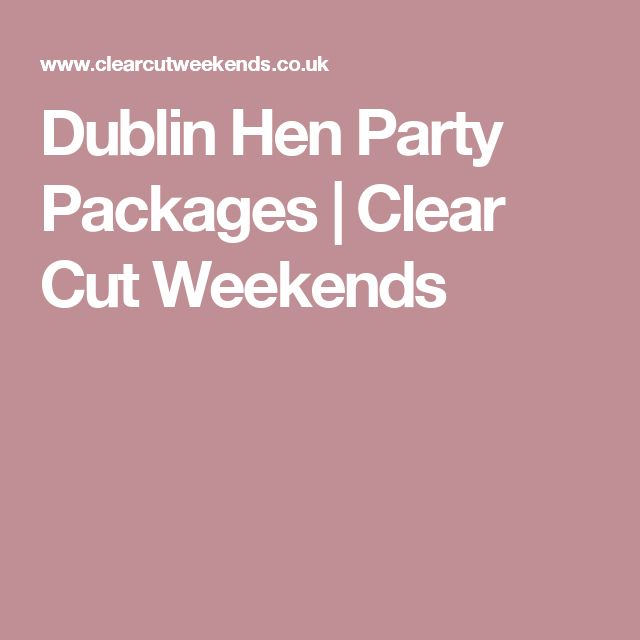 Dublin Hen Party Packages | Clear Cut Weekends