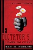 The Dictator's Learning Curve: Inside the Global Battle for Democracy by William J. Dobson