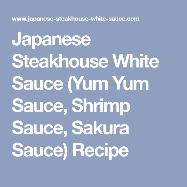 Japanese Steakhouse White Sauce (Yum Yum Sauce, Shrimp Sauce, Sakura Sauce) Recipe
