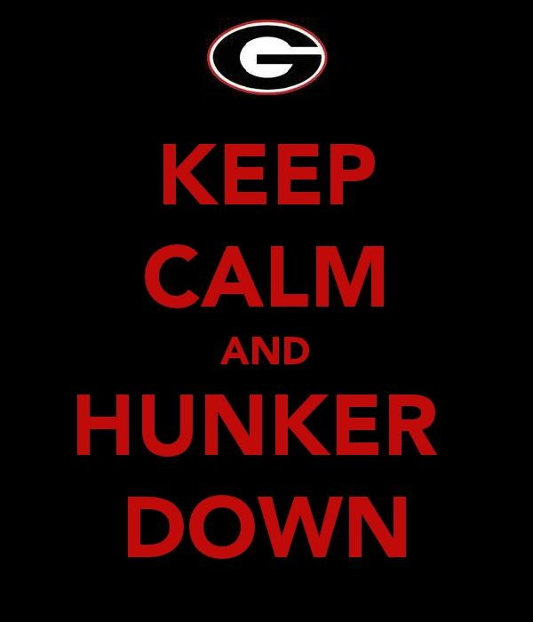 Keep Calm and Hunker Down- always a dawg, on the good days and the bad days