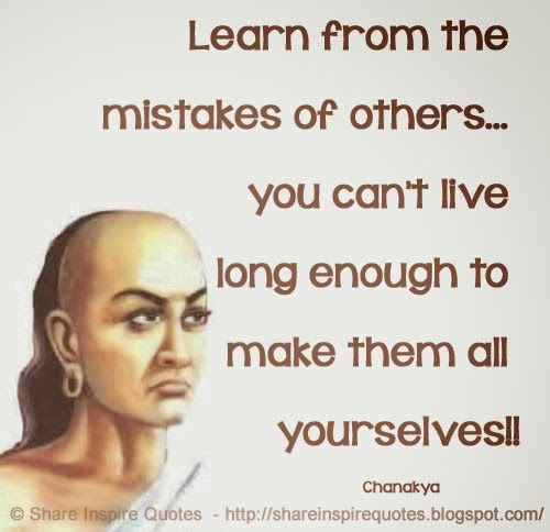 Learn from the mistakes of others... you can't live long enough to make them all yourselves!! ~Chanakya  #FamousPeople #famousquotes  #famouspeoplequotes #famousquotesandsayings #famouspeoplequotesandsayings #learn #mistakes #live #long #quotesbyfamouspeople #quotesbyChanakya #Chanakya #Chanakyaquotes #shareinspirequotes #share #inspire #quotes