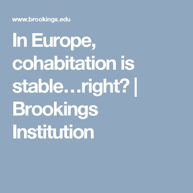 In Europe, cohabitation is stable…right? | Brookings Institution
