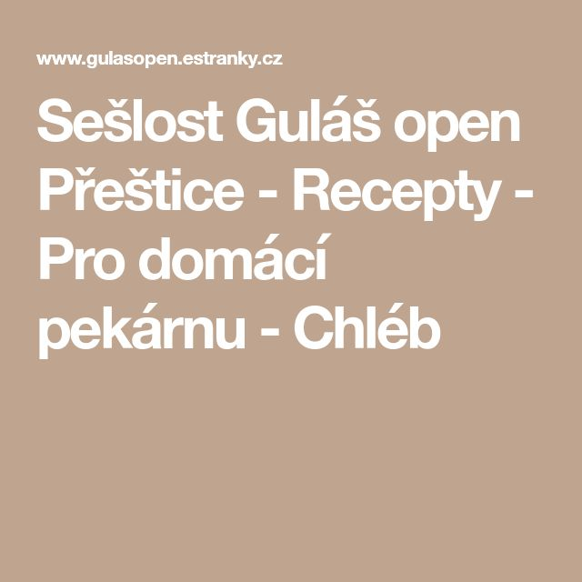 Sešlost Guláš open Přeštice - Recepty - Pro domácí pekárnu - Chléb